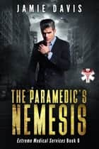 The Paramedic's Nemesis ebook by Jamie Davis