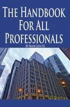 The Handbook for All Professionals ebook by Frank Goss III