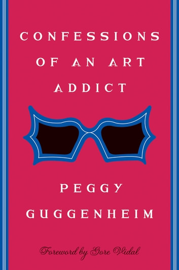 Confessions Of an Art Addict ebook by Peggy Guggenheim