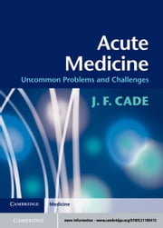 Acute Medicine: Uncommon Problems and Challenges ebook by Cade, J. F.