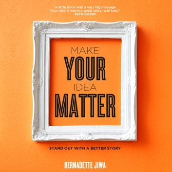 Make Your Idea Matter - Stand Out with a Better Story audiobook by Bernadette Jiwa