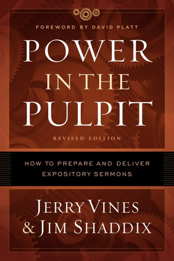 Power in the Pulpit - How to Prepare and Deliver Expository Sermons ebook by Jerry Vines,Jim Shaddix