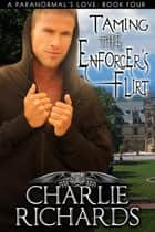 Taming the Enforcer's Flirt - Book 4 ebook by Charlie Richards