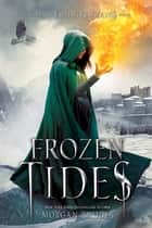 Frozen Tides ebook by Morgan Rhodes