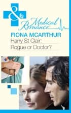 Harry St Clair: Rogue or Doctor? (Mills & Boon Medical) ebook by Fiona McArthur