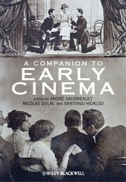 A Companion to Early Cinema ebook by André Gaudreault,Nicolas Dulac,Santiago Hidalgo