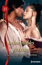 Indomptables passions ebook by Anne Rossi