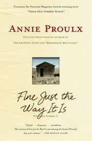 Fine Just the Way It Is - Wyoming Stories 3 ebook by Annie Proulx