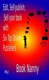 Edit, Self-publish;Sell your book with Six top online publishers ebook by Book Nanny