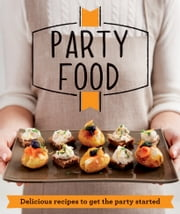 Party Food - Delicious recipes that get the party started ebook by Good Housekeeping Institute