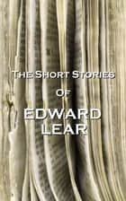 The Short Stories Of Edward Lear ebook by