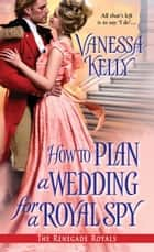 How to Plan a Wedding for a Royal Spy ebook by Vanessa Kelly