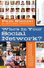 Who's in Your Social Network? - Understanding the Risks Associated with Modern Media and Social Networking and How it Can Impact Your Character and Relationships ebook by Pam Stenzel,Melissa Nesdahl