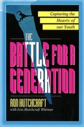 The Battle For A Generation - Life Changing Youth Ministry that Makes a Difference ebook by Ron P. Hutchcraft