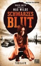 Schwarzes Blut - Thriller ebook by Max Wilde, Roger  Smith, Kristof Kurz