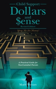 Child Support Dollars and $ense - Show Me the Money! ebook by Marty Vaughn