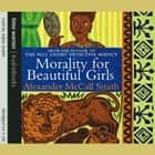 Morality For Beautiful Girls audiobook by Alexander McCall Smith