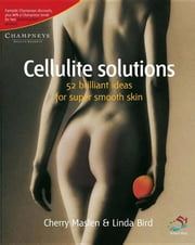Cellulite Solutions: 52 Brilliant Ideas for Super Smooth Skin ebook by Maslen, Cherry