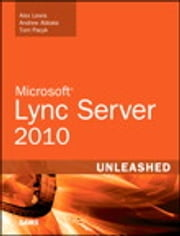 Microsoft Lync Server 2010 Unleashed ebook by Alex Lewis,Andrew Abbate,Tom Pacyk