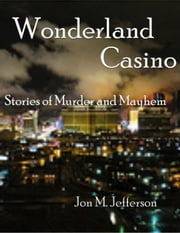 Wonderland Casino - Murder and Mayhem, #1 ebook by Jon M. Jefferson