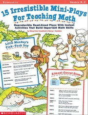 15 Irresistible Mini-Plays for Teaching Math: Reproducible Read-Aloud Plays with Instant Activities That Build Important Math Skills ebook by Crawford, Sheryl Ann
