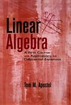 Linear Algebra - A First Course with Applications to Differential Equations ebook by Tom M. Apostol