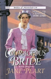Courageous Bride - Montclair in Wartime, 1939-1946 ebook by Jane Peart