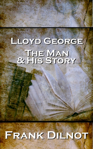 Lloyd George: The Man and His Story