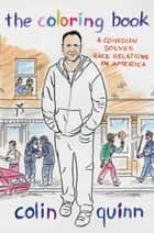 The Coloring Book - A Comedian Solves Race Relations in America ebook by