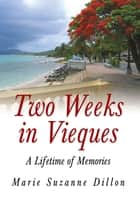 Two Weeks in Vieques ebook by Marie Suzanne Dillon
