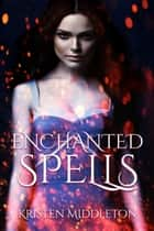 Enchanted Spells - Witches of Bayport, #3 ebook by Kristen Middleton