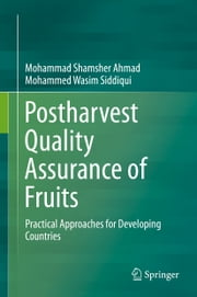 Postharvest Quality Assurance of Fruits - Practical Approaches for Developing Countries ebook by Mohammad Shamsher Ahmad,Mohammed Wasim Siddiqui