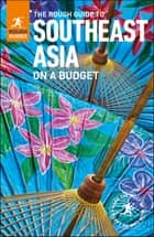 The Rough Guide to Southeast Asia On A Budget (Travel Guide eBook) ebook by Rough Guides