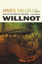 Willnot - The new literary mystery novel from the bestselling author of Drive ebook by James Sallis