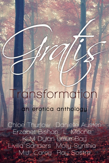 Gratis : Transformation - an erotica anthology ebook by L. Moone,Chloe Thurlow,Danielle Austen,Erzabet Bishop,KM Dylan,Livilla Sanders,Molly Synthia,M.J. Carey,Ray Sostre