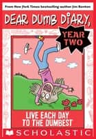 Live Each Day to the Dumbest (Dear Dumb Diary Year Two #6) eBook by Jim Benton, Jim Benton