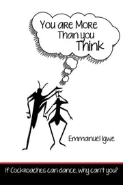 You Are More Than You Think - If Cockroaches can dance, why can't you? ebook by Emmanuel Igwe