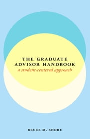 The Graduate Advisor Handbook - A Student-Centered Approach ebook by Bruce M. Shore