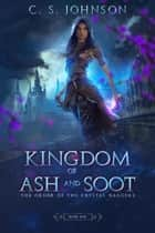 Kingdom of Ash and Soot - The Order of the Crystal Daggers, #1 ebook by C. S. Johnson