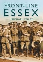 Front-line Essex ebook by Micheal Foley