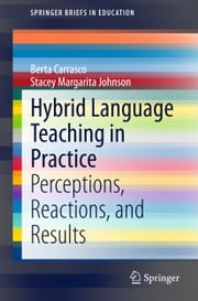 Hybrid Language Teaching in Practice - Perceptions, Reactions, and Results ebook by Berta Carrasco,Stacey Margarita Johnson