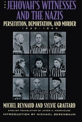 The Jehovah's Witnesses and the Nazis - Persecution, Deportation, and Murder, 1933-1945 ebook by Michel Reynaud,Sylvie Graffard