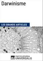 Darwinisme - Les Grands Articles d'Universalis ebook by Encyclopaedia Universalis