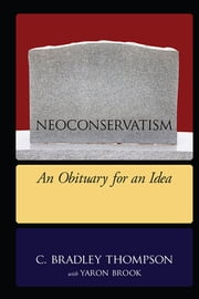 NEOCONSERVATISM ebook by C. Bradley Thompson,Yaron Brook