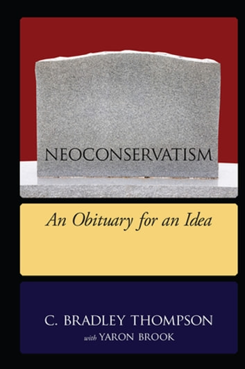 NEOCONSERVATISM - An Obituary for an Idea ebook by C. Bradley Thompson