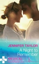 A Night To Remember (Mills & Boon Medical) (The A and E, Book 27) ebook by Jennifer Taylor