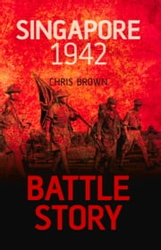 Battle Story: Singapore 1942 ebook by Dr. Chris Brown