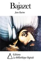 Bajazet ebook by Jean Racine