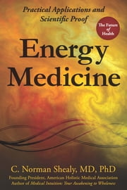 Energy Medicine - Practical Applications and Scientific Proof ebook by C. Norman Shealy