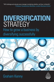 Diversification Strategy - How to Grow a Business by Diversifying Successfully ebook by Graham Kenny